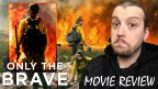 Review – Only the Brave (2017)